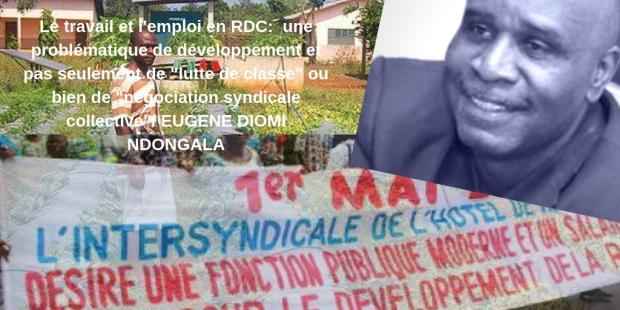 Le travail et l'emploi en RDC_ une problématique de développement et pas seulement de _lutte de classe_ ou bien de _négociation syndicale collective__ EUGENE DIOMI NDONGALA
